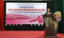 Chương trình truyền thông giáo dục sức khỏe: Tư vấn, khám sàng lọc phát hiện sớm ung thư vú tại tại tỉnh Thái Bình